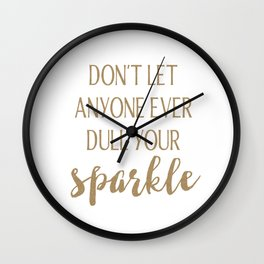 Don't Let Anyone Ever Dull Your Sparkle Wall Clock