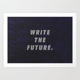 Write The Future Art Print