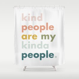 Kind people are my kinda people Shower Curtain