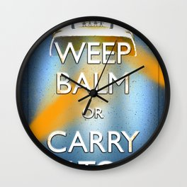 WEEP BALM OR CARRY BATON (Keep calm) Wall Clock