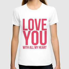 Love You With All My Heart T-shirt