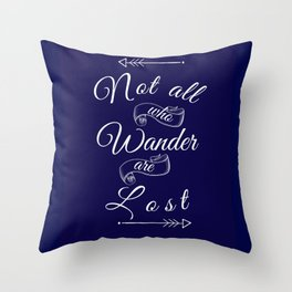 Not All Who Wander Are Lost Quote Throw Pillow