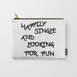 Happily Single and Looking for Fun Carry-All Pouch