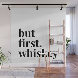 But First, Whiskey Wall Mural