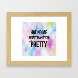 Hating Me Won't Make You Pretty Framed Art Print