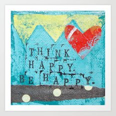 Think Happy, Be Happy  Art Print