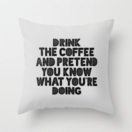 Drink the Coffee and Pretend You Know What You're Doing motivational quote typography wall art Throw Pillow