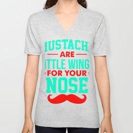 Mustaches are little wings for your nose 2 Unisex V-Neck