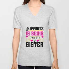 Happiness is being with my sister Unisex V-Neck