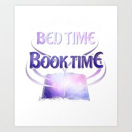 I Don't Have a Bed Time I Have a Book Time Art Print