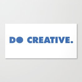 do creative. Canvas Print