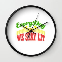 """""""Everyday We Stay Lit"""" tee design. Makes an awesome gift to your friends and family! Grab yours too! Wall Clock"""