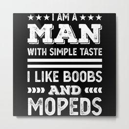 Man who likes Boobs and Mopeds Gift Metal Print