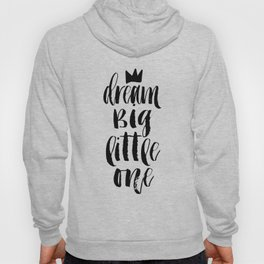 PRINTABLE Art, Dream Big Little One, Crown Print,Motivational Poster,Quote Prints,Children Quote,Nur Hoody