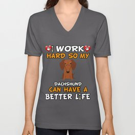 I Work Hard So My Dachshund Can Have A Better Life Unisex V-Neck
