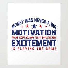 Money Was Never A Big Motivation Art Print
