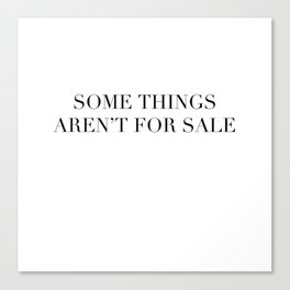 Some things aren't for sale Canvas Print
