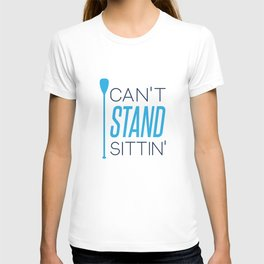 CAN'T STAND SITTIN' T-shirt