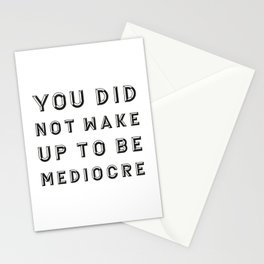 You did not wake up to be mediocre Stationery Cards