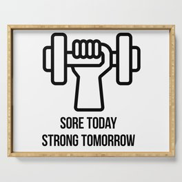 Sore today Strong tomorrow - motivational bodybuilding quote Serving Tray