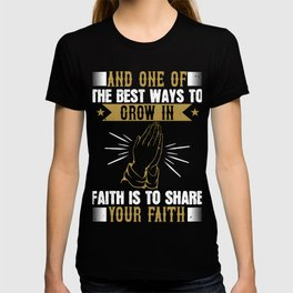 ways to grow in faith is to share your faith T-shirt