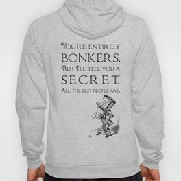 Alice in Wonderland Quote ~ The Mad Hatter ~ You're entirely bonkers, All the best people are. 0110 Hoody