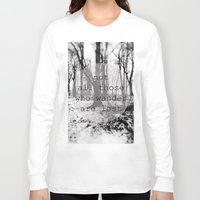 not all those who wander are lost Long Sleeve T-shirts featuring not all those who wander are lost by Lara Finger
