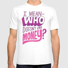 Who doesn't like money? Mens Fitted Tee White SMALL
