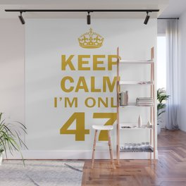 I'm only 47 Wall Mural