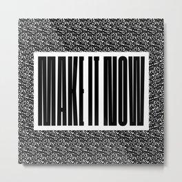 Make it now Metal Print