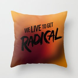 We Live To get Radical  Throw Pillow