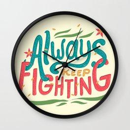 Always Keep Fighting Wall Clock