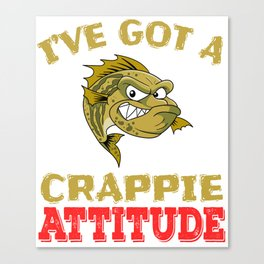 """I've Got A Crappie Attitude"" tee design. Makes an awesome gift to your shitty friends too!  Canvas Print"