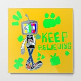 Keep Believin Metal Print
