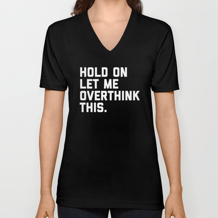 Overthink This Funny Quote Unisex V-Neck