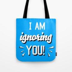 I'm Ignoring YOU! Tote Bag