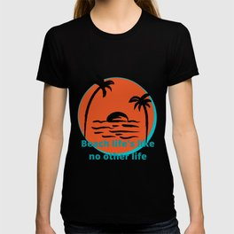 Beach life's like no other Life T-shirt