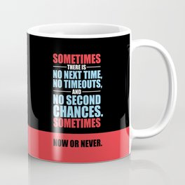 Lab No. 4 - Sometimes There Is No Next Time Inspirational Quotes Poster Coffee Mug