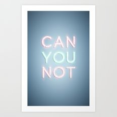 Can You Not Art Print