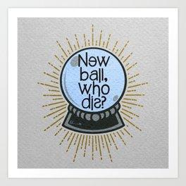 New ball, who dis? Art Print