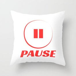 Wanted To Pause Time and Enjoy The Happenings Of Your Life? It's A Pause T-shirt Saying Pause Design Throw Pillow