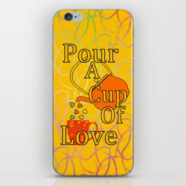 Pour A Cup Of Love iPhone Skin