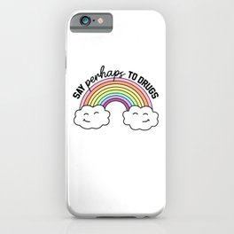 Say Perhaps To Drugs iPhone Case
