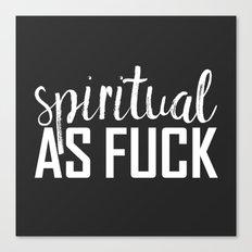 spiritual as fuck Canvas Print