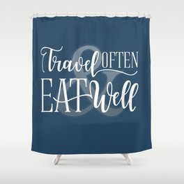 Travel Often & Eat Well Shower Curtain