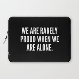 We are rarely proud when we are alone Laptop Sleeve