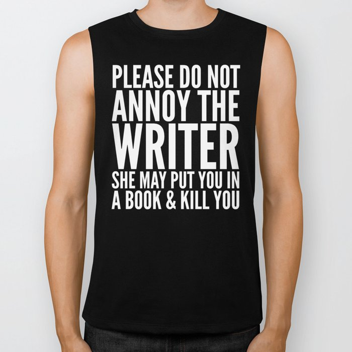 Please do not annoy the writer. She may put you in a book and kill you. (Black & White) Biker Tank
