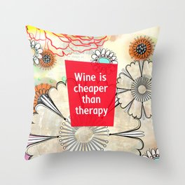 Wine is Cheaper than Therapy Throw Pillow