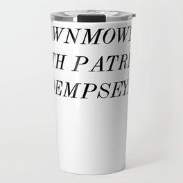 """I wanna ride off on a lawnmower with Patrick Dempsey."" Travel Mug"