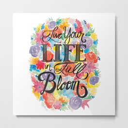 Live Your Life In Full Bloom Metal Print